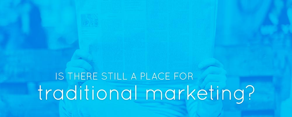 Is there still a place for Traditional Marketing?